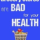Grocery Stores Are Bad For Your Health! (Sticker in White) by DILLIGAF