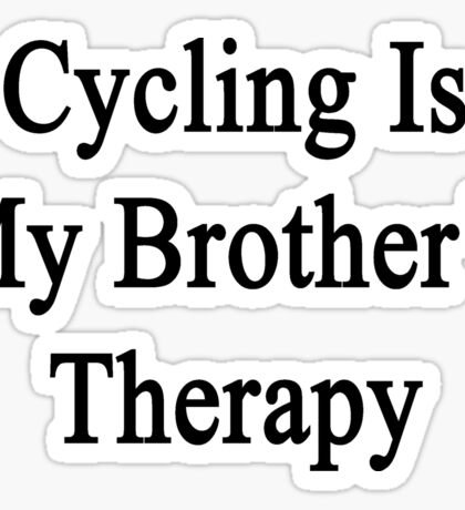 Cycling Is My Brother's Therapy Sticker