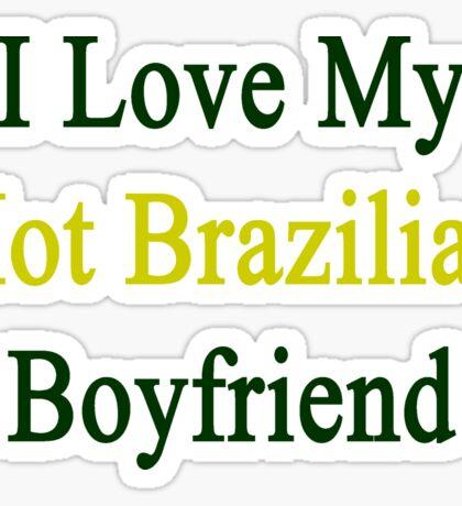 I Love My Hot Brazilian Boyfriend Sticker