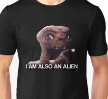 I am also an alien - TGWTDT shirt. Unisex T-Shirt