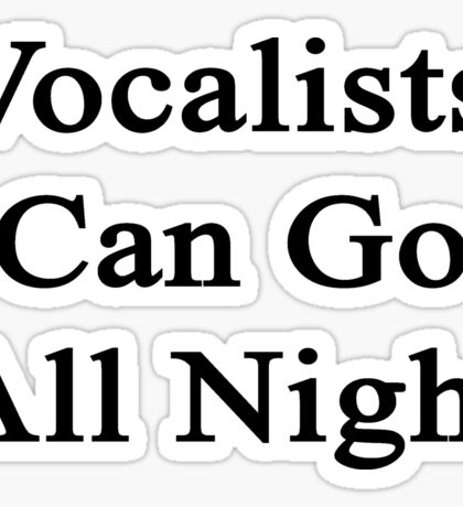 Vocalists Can Go All Night  Sticker