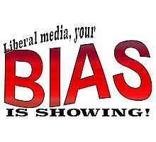 Liberal media, your BIAS IS SHOWING! Photographic Print