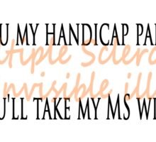 Take My MS With You Bumper Sticker Sticker