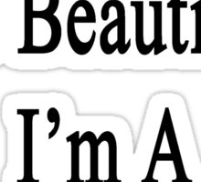 I Don't Need To Be Beautiful I'm A Photographer  Sticker