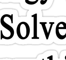 Geology Will Solve Everything  Sticker