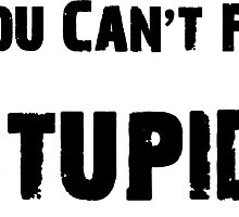 You Can't Fix Stupid Funny Shirt Sticker Poster by 8675309