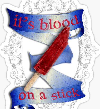 It's Blood... On A Stick Sticker
