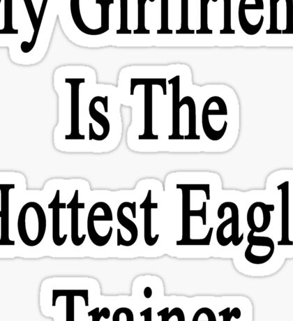 My Girlfriend Is The Hottest Eagle Trainer  Sticker