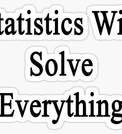 Statistics Will Solve Everything  Sticker