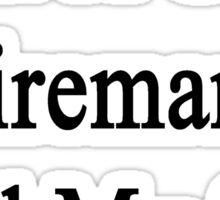 Want A Great Fireman? Call My Son Sticker