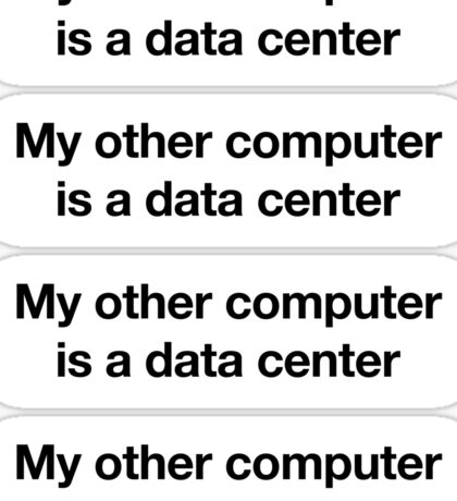 My other computer is a data center Sticker