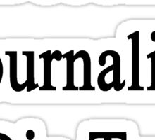 I'll Become A Journalist Or Die Trying  Sticker