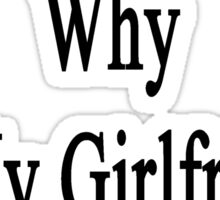 If I'm So Dumb Why Is My Girlfriend A Painter?  Sticker