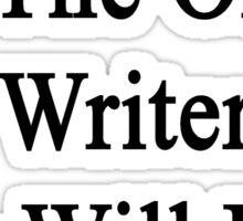 My Son Is The Only Writer You Will Ever Need  Sticker