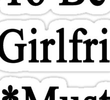 Requirements To Be My Girlfriend: *Must Love Monkeys  Sticker