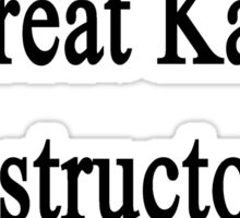 Need A Great Karate Instructor? Call My Dad  Sticker
