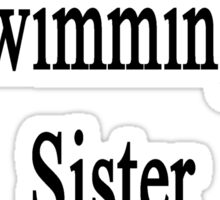Thanks To Swimming My Sister Will Be On TV  Sticker