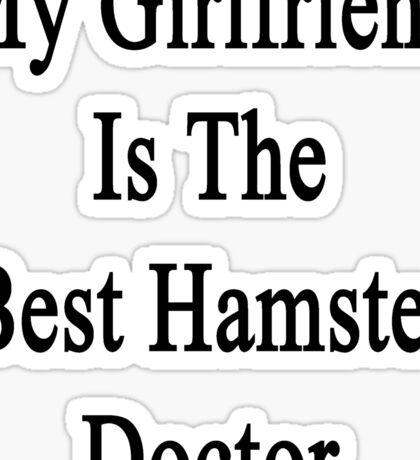 My Girlfriend Is The Best Hamster Doctor  Sticker