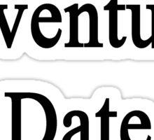 Want Adventure? Date A Fireman  Sticker