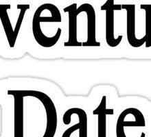 Want Adventure? Date A Journalist  Sticker
