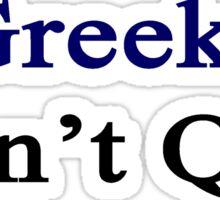 Greeks Don't Quit  Sticker