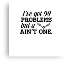 I've got 99 problems... Canvas Print