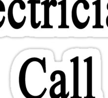 Want A Great Electrician? Call My Daughter  Sticker