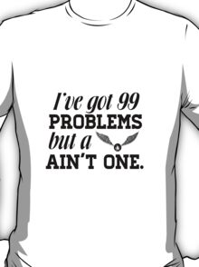 I've got 99 problems... T-Shirt