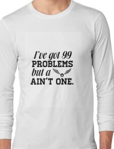 I've got 99 problems... Long Sleeve T-Shirt