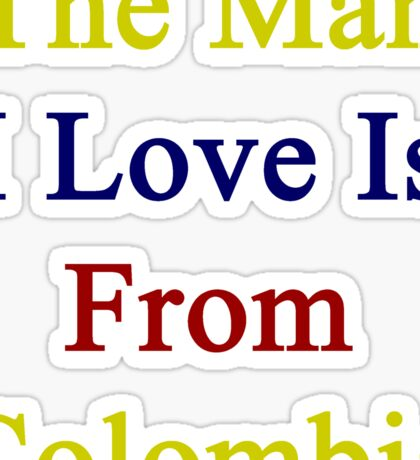 The Man I Love Is From Colombia  Sticker