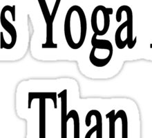 My Girlfriend Loves Yoga More Than She Loves Me  Sticker