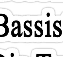 I'll Become A Bassist Or Die Trying  Sticker