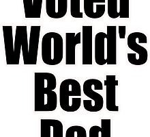 Voted World's Best Dad - Fathers Day T-Shirt Sticker Greeting Card by deanworld