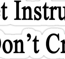 Ballet Instructors Don't Cry  Sticker