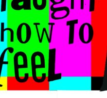 TV Taught Me How to FEEL Sticker
