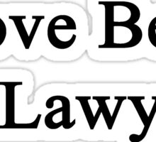 I Love Being A Lawyer  Sticker
