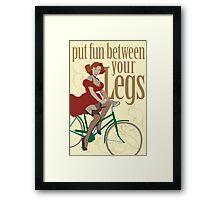 Put Fun Between Your Legs Framed Print