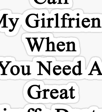 Call My Girlfriend When You Need A Great Giraffe Doctor  Sticker