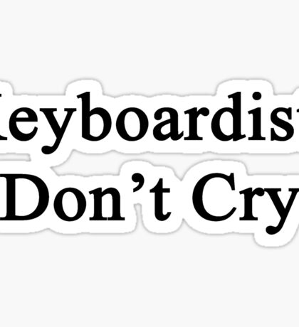 Keyboardists Don't Cry  Sticker