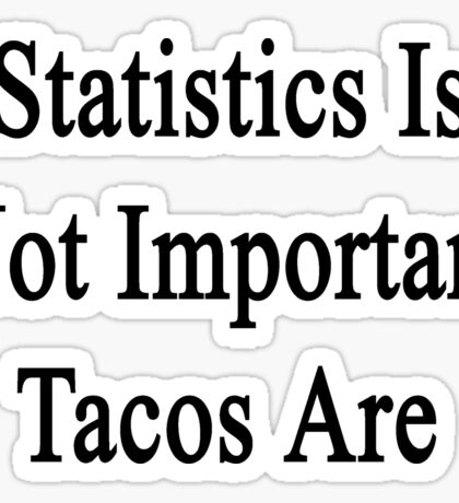 Statistics Is Not Important Tacos Are  Sticker