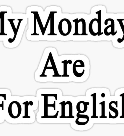 My Mondays Are For English  Sticker