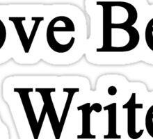 I Love Being A Writer  Sticker