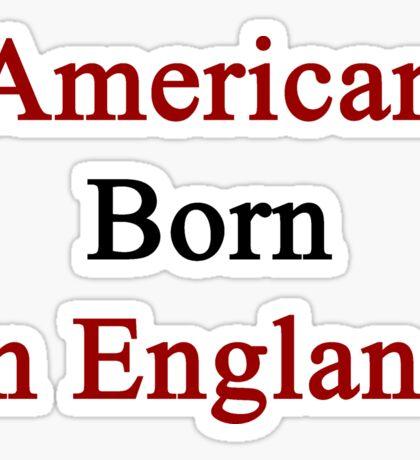 American Born In England  Sticker