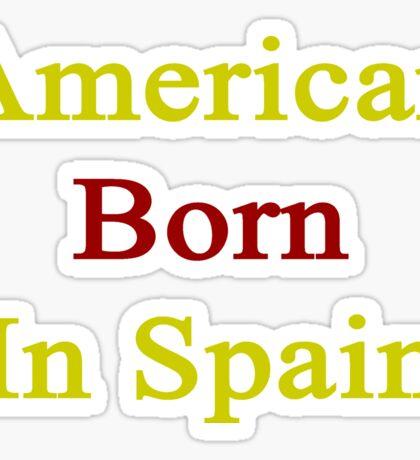 American Born In Spain  Sticker