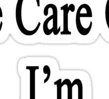 I'll Take Care Of It I'm A Clarinetist  Sticker