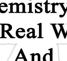 One Day You'll Need Chemistry In The Real World And You'll Think Of Me  Sticker