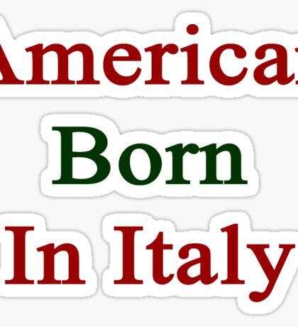 American Born In Italy  Sticker