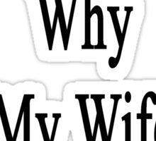 If I'm So Dumb Why Is My Wife A HVAC & R Tech?  Sticker
