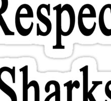 If You Don't Respect Sharks I'll Make You  Sticker