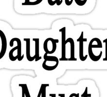 If You Want To Date My Daughter You Must Love Hockey  Sticker
